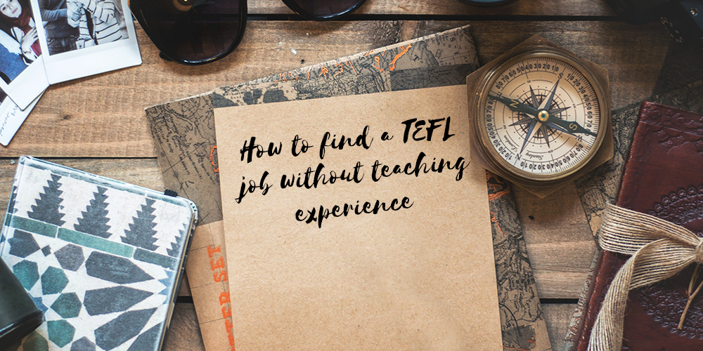 how to find a tefl job without teaching experience tefl org uk