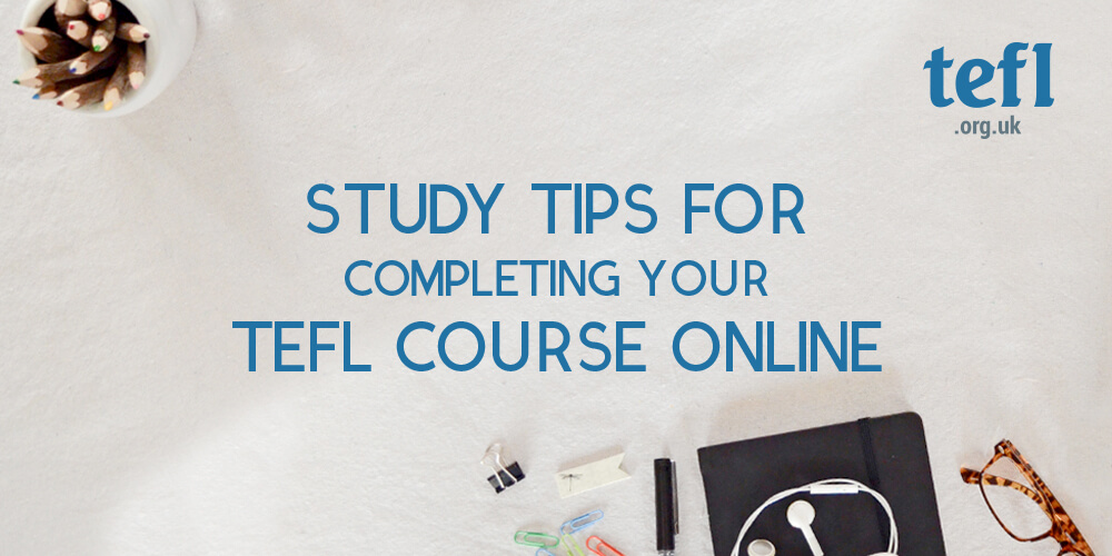 study tips for completing your tefl course online - tefl org uk