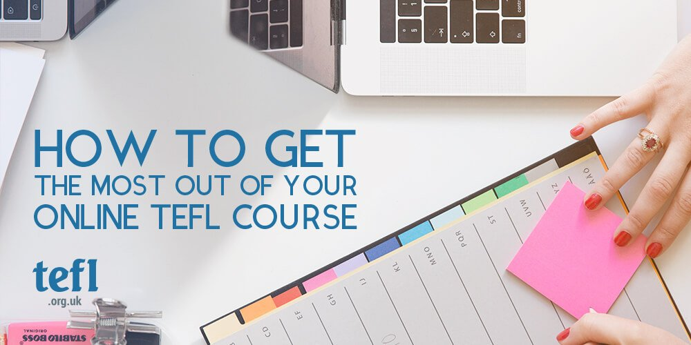 how to get the most out of your online tefl course - tefl org uk